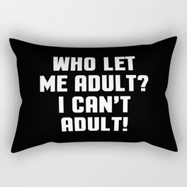 Who Let Me Adult Funny Quote Rectangular Pillow