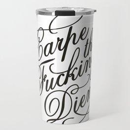 Carpe that fucking diem Travel Mug