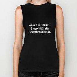 Wake Up Happy Sleep With Anesthesiologist T-Shirt Biker Tank