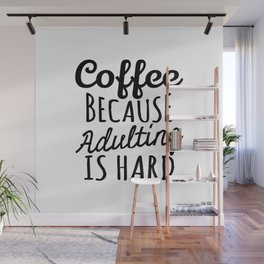 Coffee Because Adulting is Hard Wall Mural
