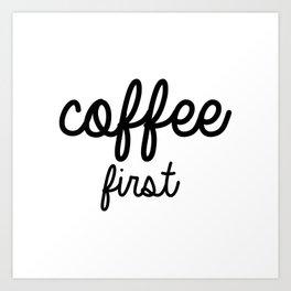 Coffee First Mug - BLACK  Art Print