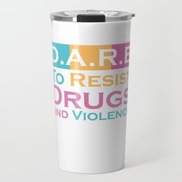 D.A.R.E. To Resist Drugs And Violence T-shirt Design For Everyone Warn Them Don't Use Drugs Violent Travel Mug