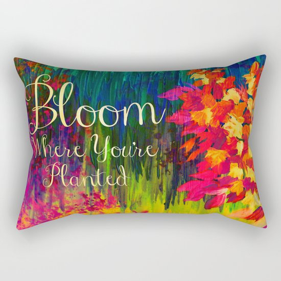 BLOOM WHERE YOU'RE PLANTED Floral Garden Typography Colorful Rainbow Abstract Flowers Inspiration Rectangular Pillow