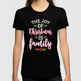 The Joy Of Christmas Is Family  T-shirt
