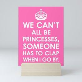 We Can't All Be Princesses (Hot Pink) Mini Art Print