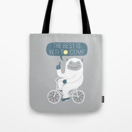 The Best is Yeti to Come Tote Bag