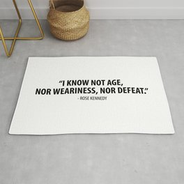 I know not age, nor weariness nor defeat. - Rose Fitzgerald Kennedy Rug