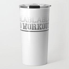 Bla Bla Bla Go Workout Fitness Gym Travel Mug