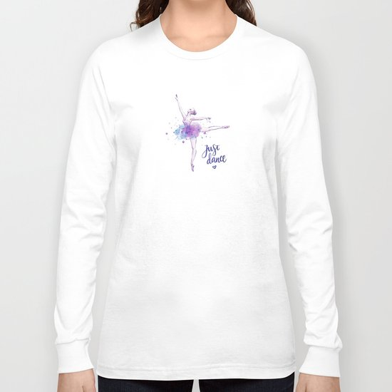 JUST DANCE WATERCOLOR QUOTE Long Sleeve T-shirt
