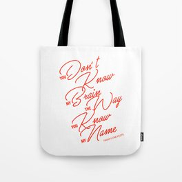 You don't know my brain the way you know my name Tote Bag
