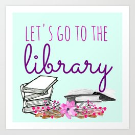 Let's go to the Library Art Print