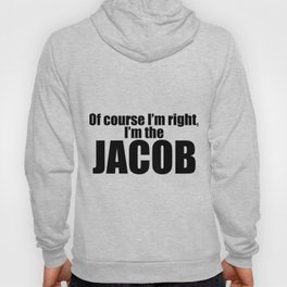 Of Course I'm Right, I'm The Jacob Hoody