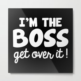 I'm The Boss Metal Print