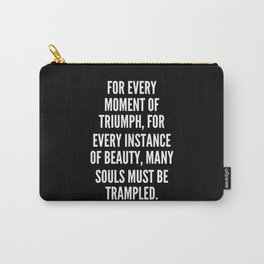 For every moment of triumph for every instance of beauty many souls must be trampled Carry-All Pouch