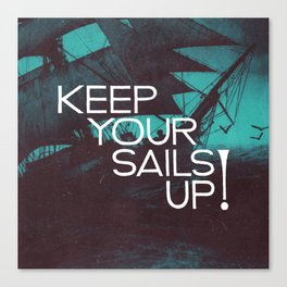 Keep Your Sails Up Canvas Print