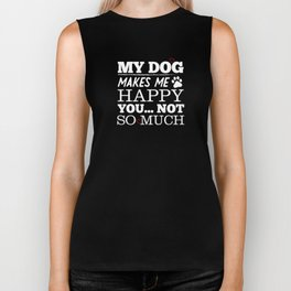 My Dog Makes Me Happy You Not So Much Funny Biker Tank