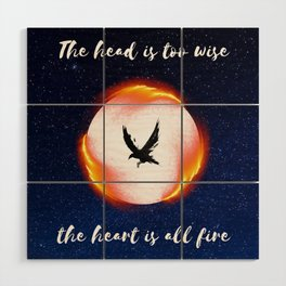 The Head is too Wise The Heart is All Fire | Raven Cycle Design Wood Wall Art