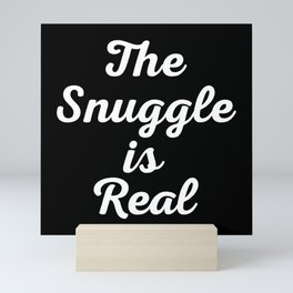 Snuggle Is Real Funny Quote Mini Art Print