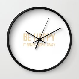 Be Happy it Drives People Crazy Wall Clock