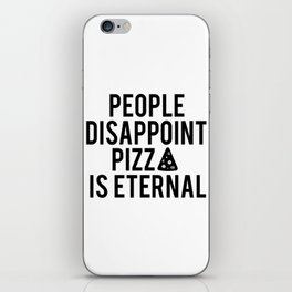 PIZZA PARTY DECOR, People Disappoint Pizza Is Eternal,Pizza Svg,Pizza Art,Sarcasm Quote,Funny Print iPhone Skin