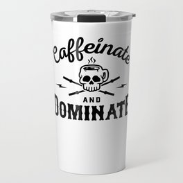 Caffeinate And Dominate v2 Travel Mug