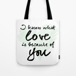 I know what love is Tote Bag