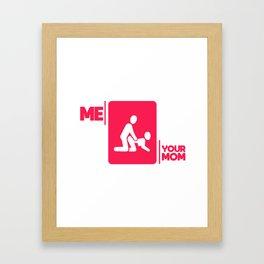 Your mother joke sex funny gift shirt Framed Art Print