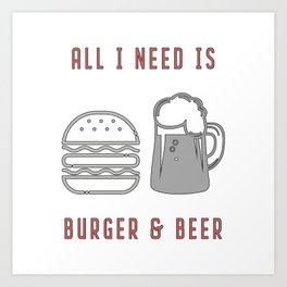 All I Need Is Burger & Beer - BBQ Barbecue Grill Art Print