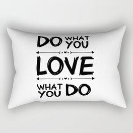 Do what you Love What you do Rectangular Pillow