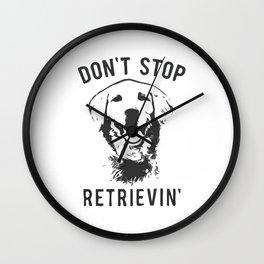Don't Stop Retrievin Wall Clock
