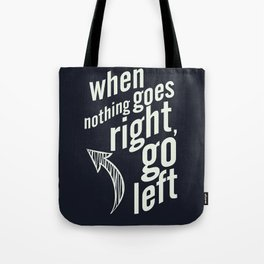 When nothing goes right, go left, inspiration, motivation quote, typography, life, humor, fun, love Tote Bag