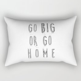Go Big Or Go Home - Typography Black and White Rectangular Pillow