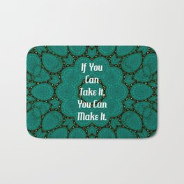 If You Can Take It, You Can Make It Uplifting Inspirational Quote Bath Mat