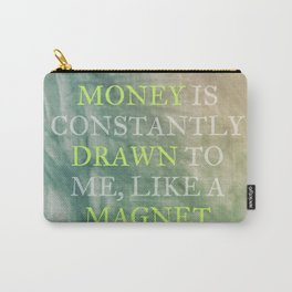 Money Is Constantly Drawn To Me, Like A Magnet Carry-All Pouch