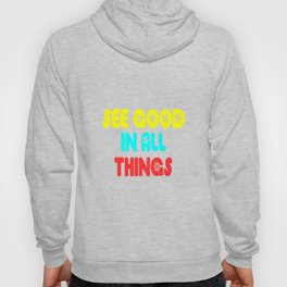 see good in all things quote Hoody