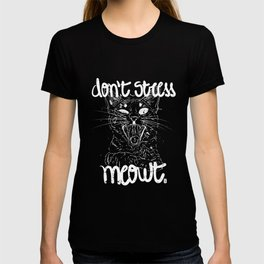 Don't stress meowt 1 T-shirt