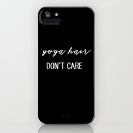 Yoga hair, don't care iPhone Case
