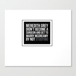 Meredith grey didn't become a surgeon and get to marry mcdreamy by not studying STICKER Canvas Print