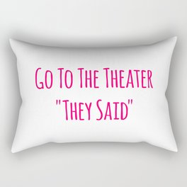 Go To the Theater They Said Music School Quote Rectangular Pillow