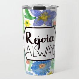 Rejoice Always...Always Travel Mug