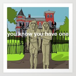 You know you have one Art Print
