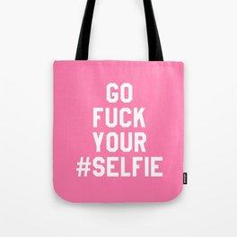 GO FUCK YOUR SELFIE (Pink) Tote Bag