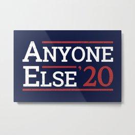 Election 2020, Anti-Trump - Anyone Else I Metal Print