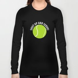 Shut Up and Serve Tennis Ball Sports T-Shirt Long Sleeve T-shirt