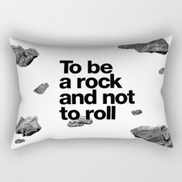 To be a rock and not to roll Rectangular Pillow
