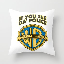 If you see da' police - Warn a brother Throw Pillow