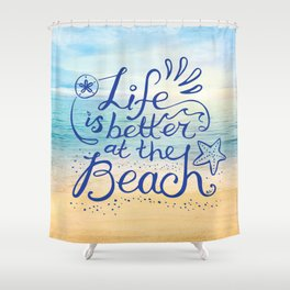 Life is Better at the Beach! Shower Curtain