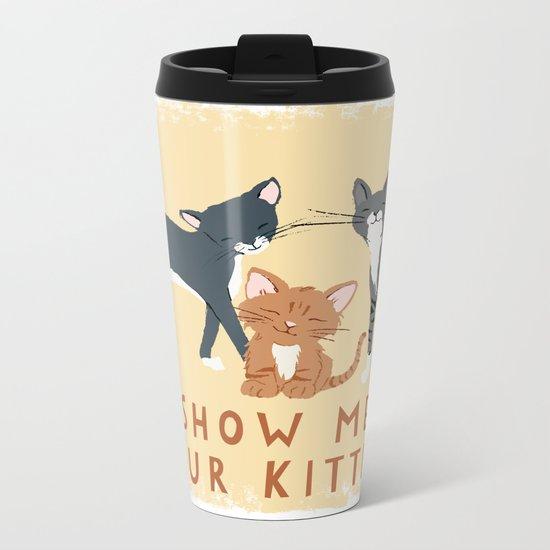 Show Me Your Kitties Metal Travel Mug