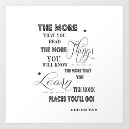 The More That You Read The More Things That You Know The More That You Learn Art Print