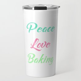 Peace Love Baking Bakery Chef Food Lover T-Shirt Travel Mug